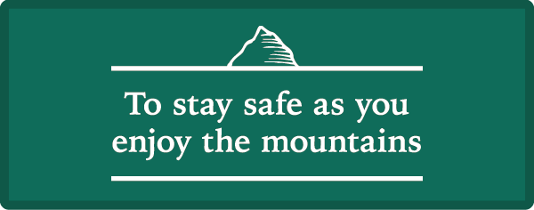 To stay safe as you enjoy the mountains