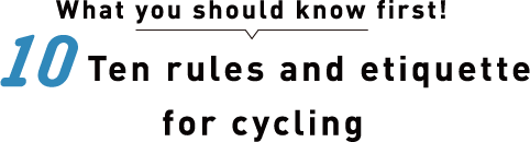What you should know first!Ten rules and etiquette for cycling